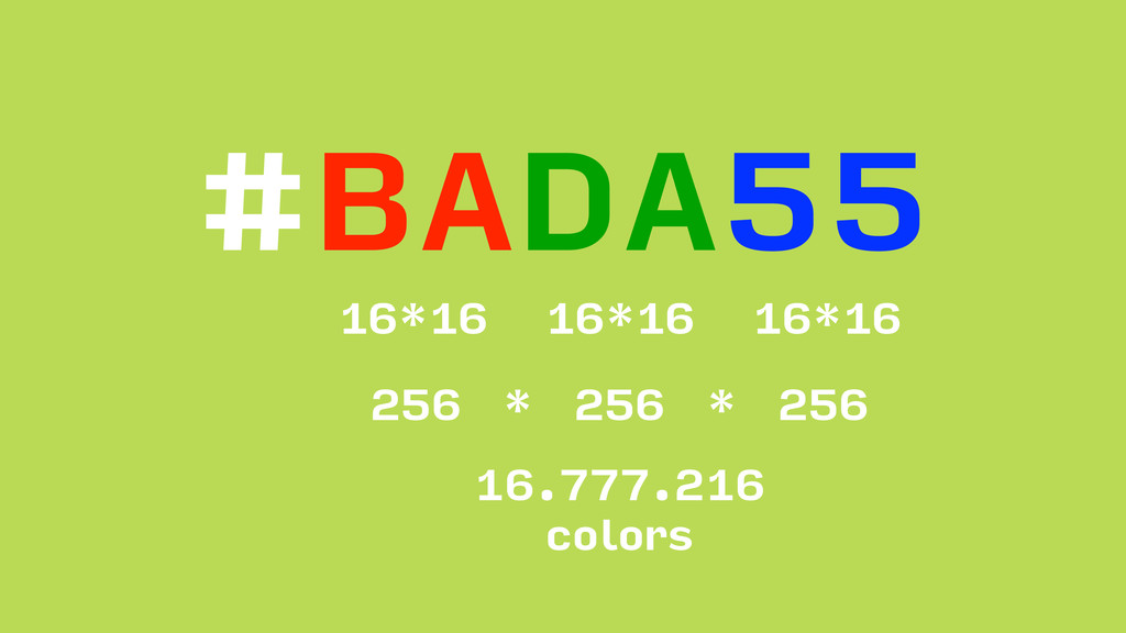 #BADA55 16*16 256 * 256 * 256 16.777.216 colors...