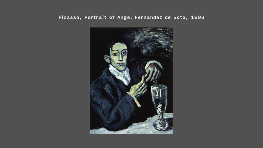 Picasso, Portrait of Angel Fernandez de Soto, 1...