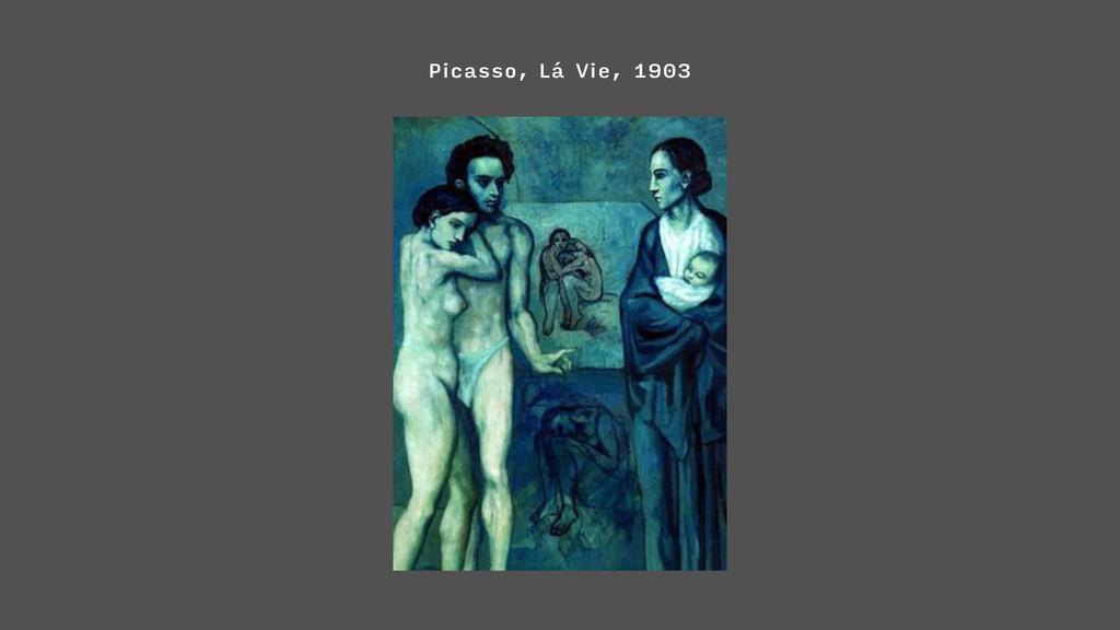 Picasso, Lá Vie, 1903