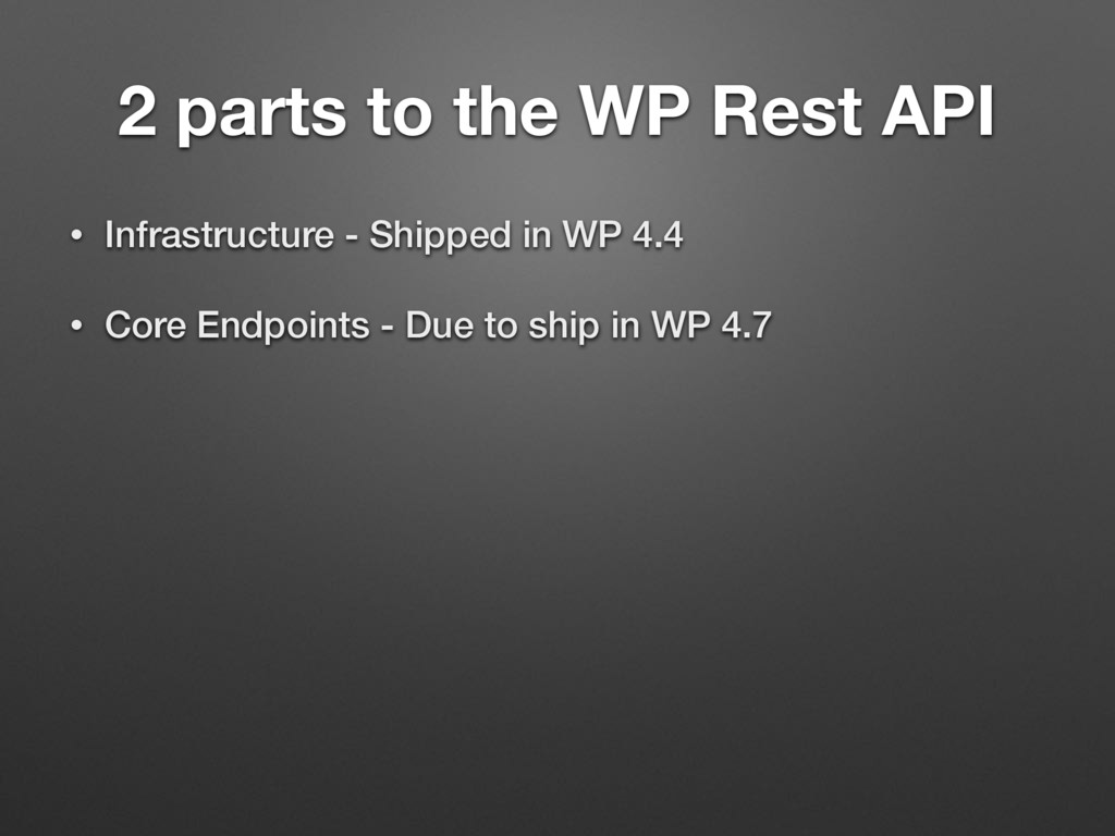 2 parts to the WP Rest API • Infrastructure - S...