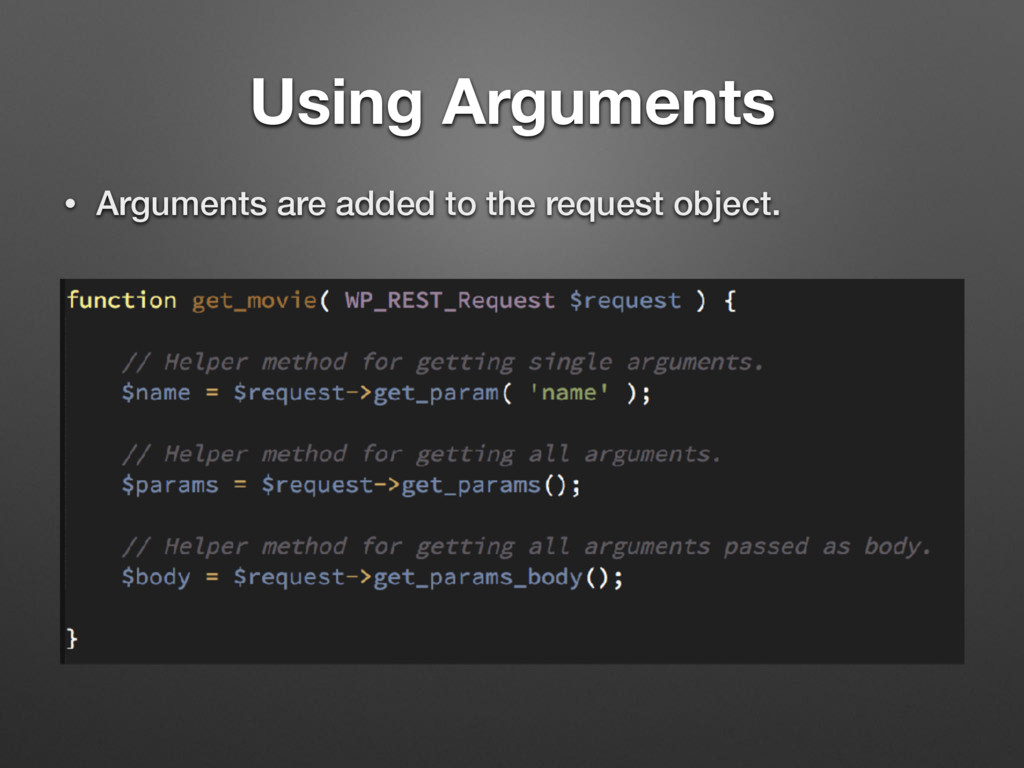 • Arguments are added to the request object. Us...