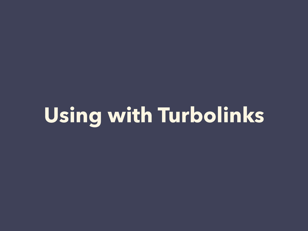 Using with Turbolinks