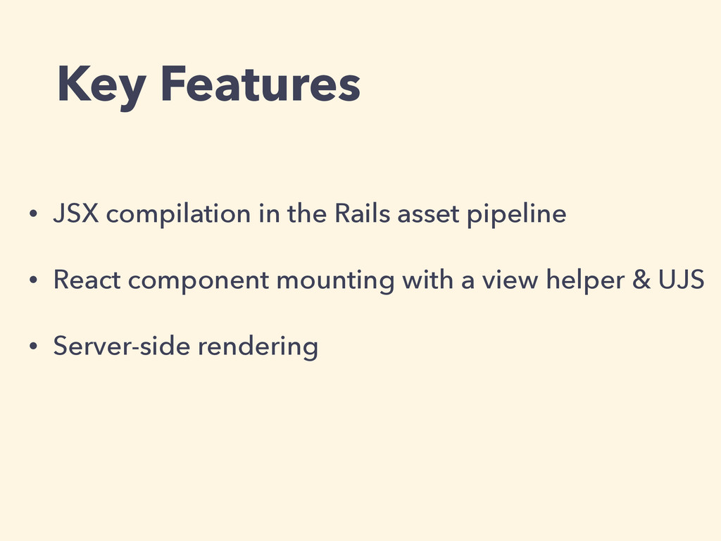 Key Features • JSX compilation in the Rails ass...