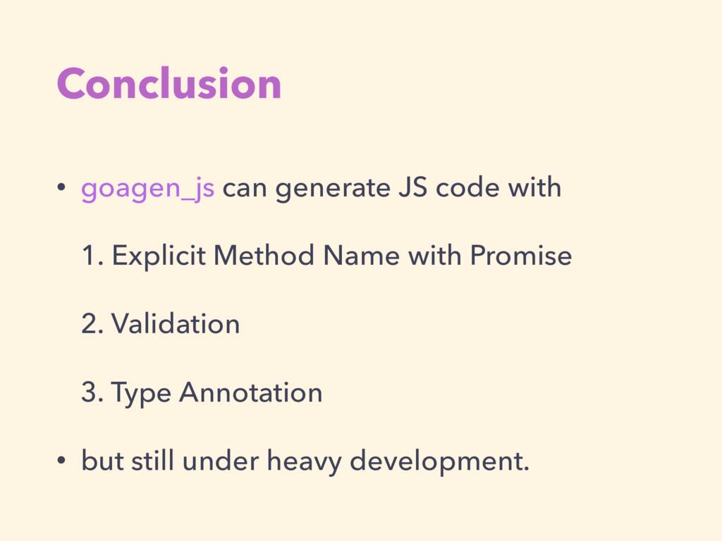 Conclusion • goagen_js can generate JS code wit...