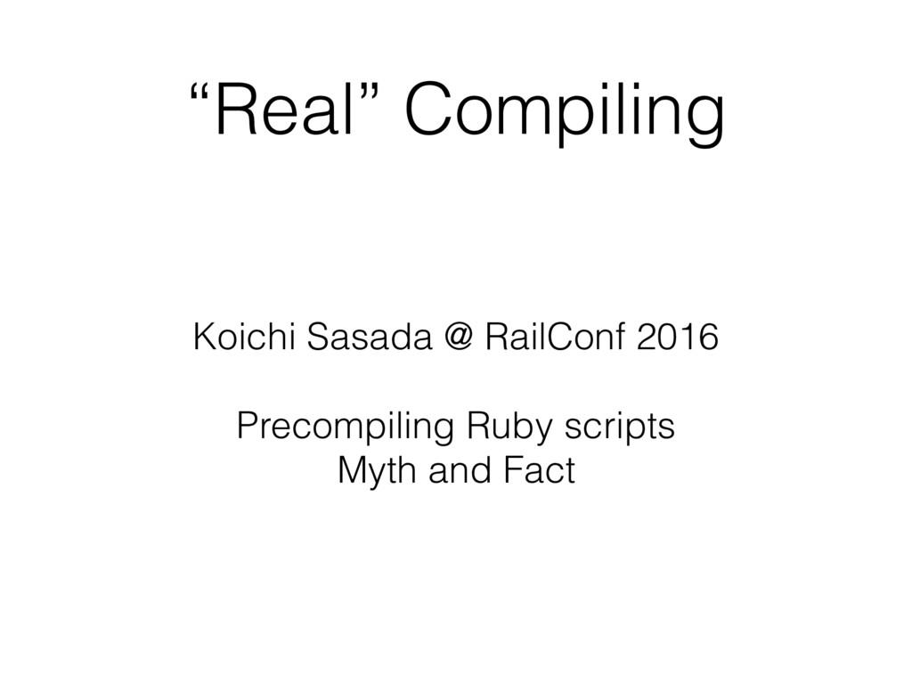 """Real"" Compiling Koichi Sasada @ RailConf 2016 ..."