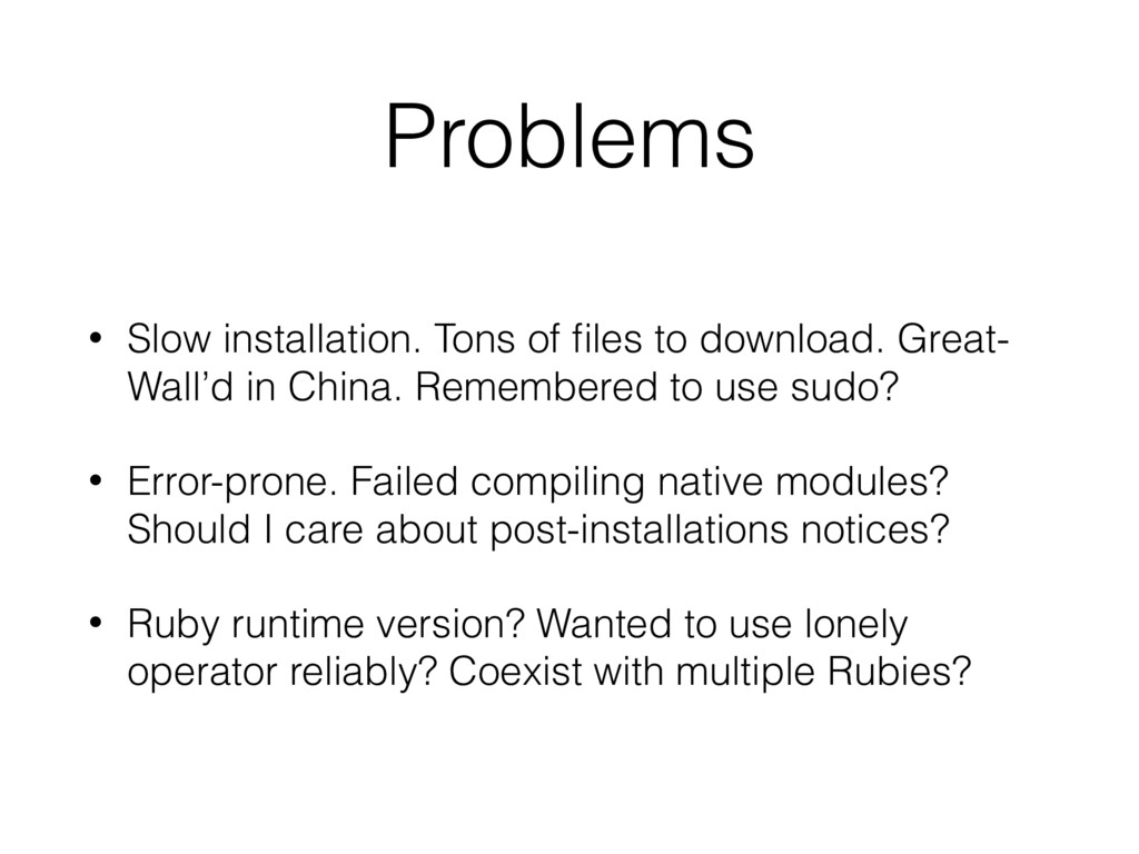 Problems • Slow installation. Tons of files to d...
