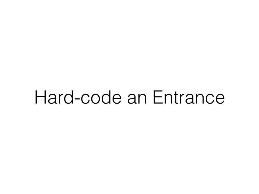 Hard-code an Entrance