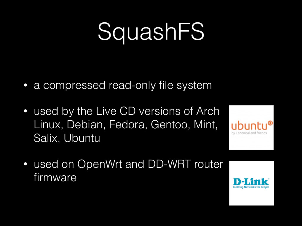 SquashFS • a compressed read-only file system • ...