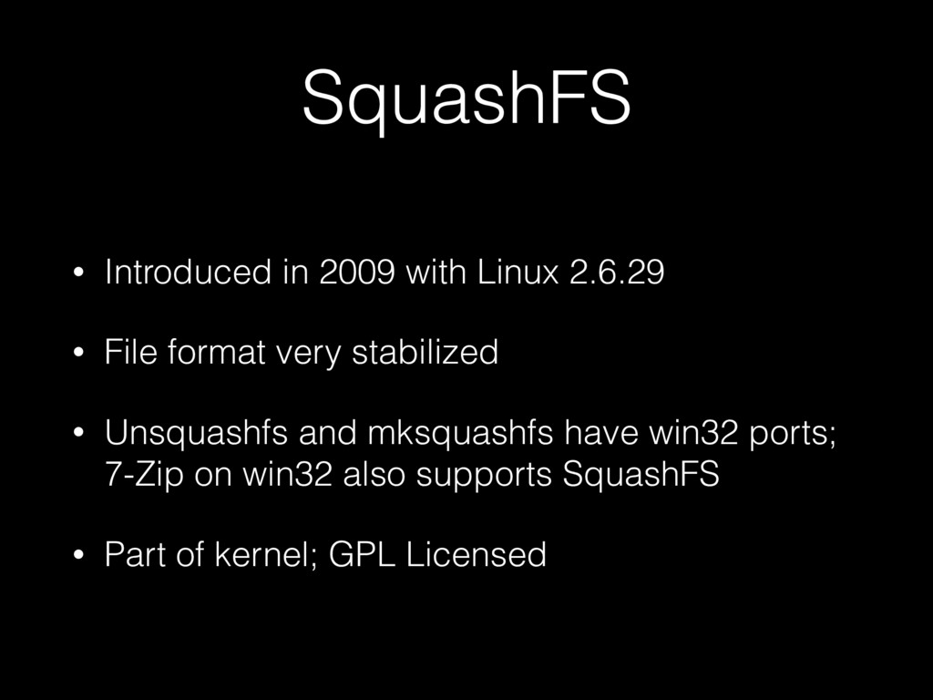 SquashFS • Introduced in 2009 with Linux 2.6.29...