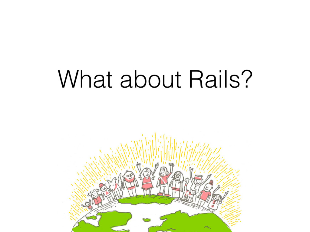 What about Rails?