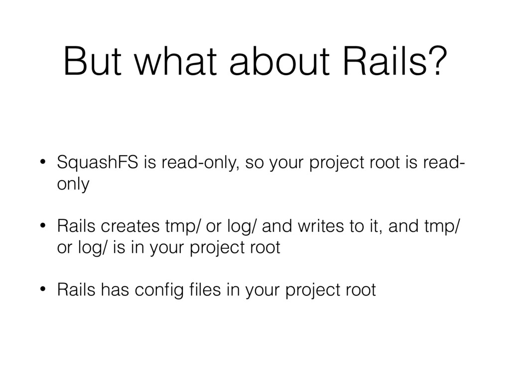But what about Rails? • SquashFS is read-only, ...