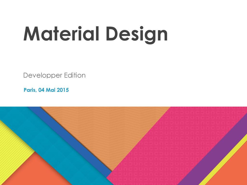 Paris, 04 Mai 2015 Material Design Developper E...