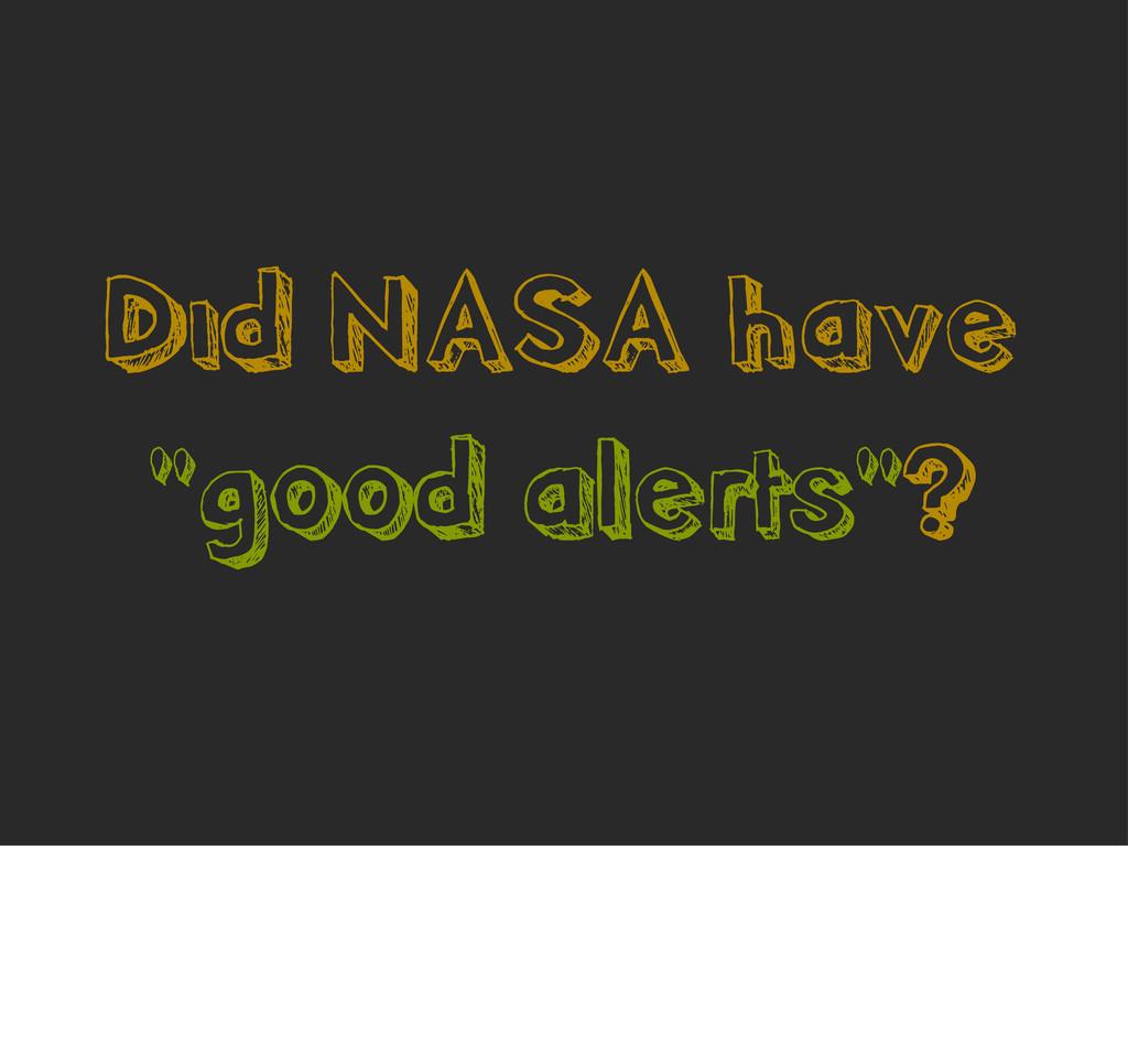 """Did NASA have """"good alerts""""?"""