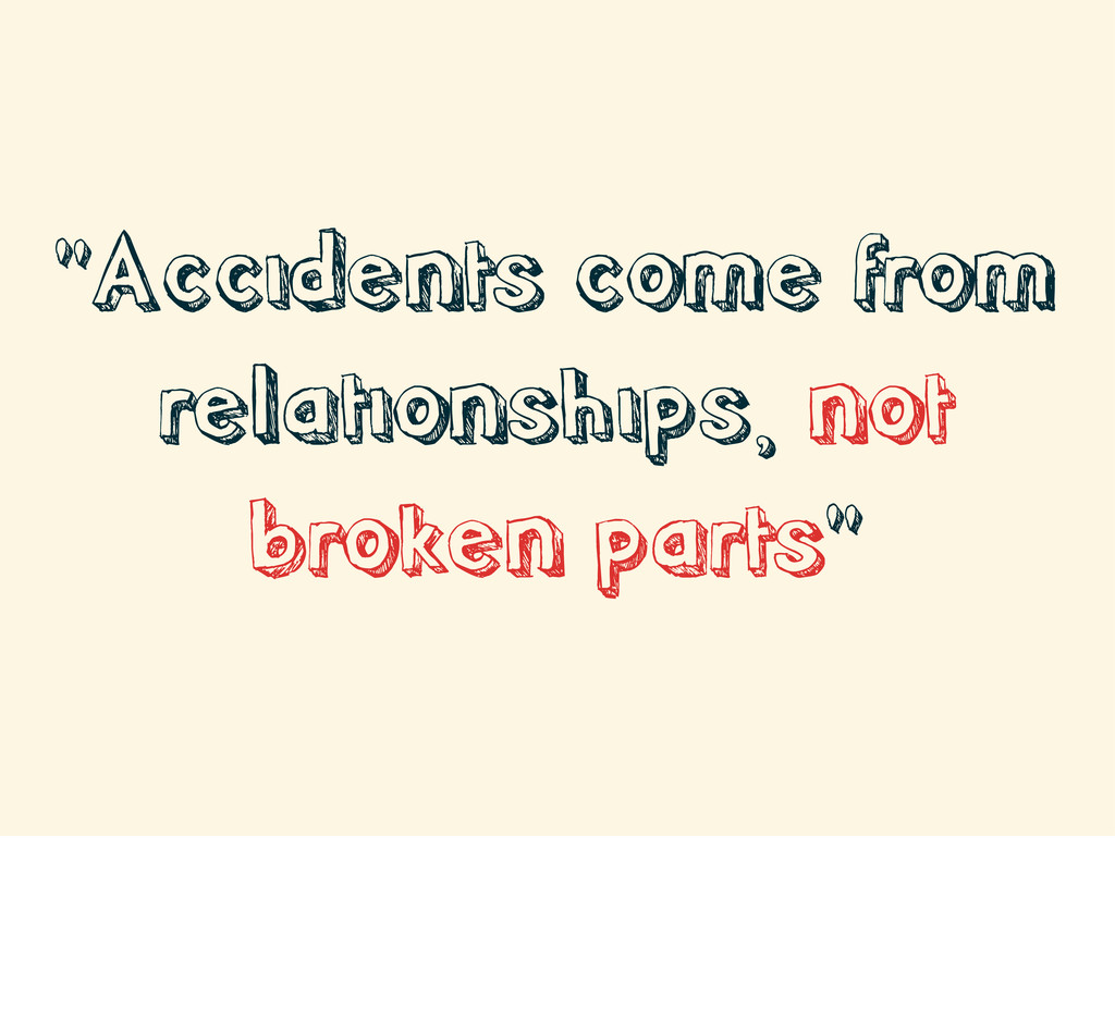 """""""Accidents come from relationships, not broken ..."""