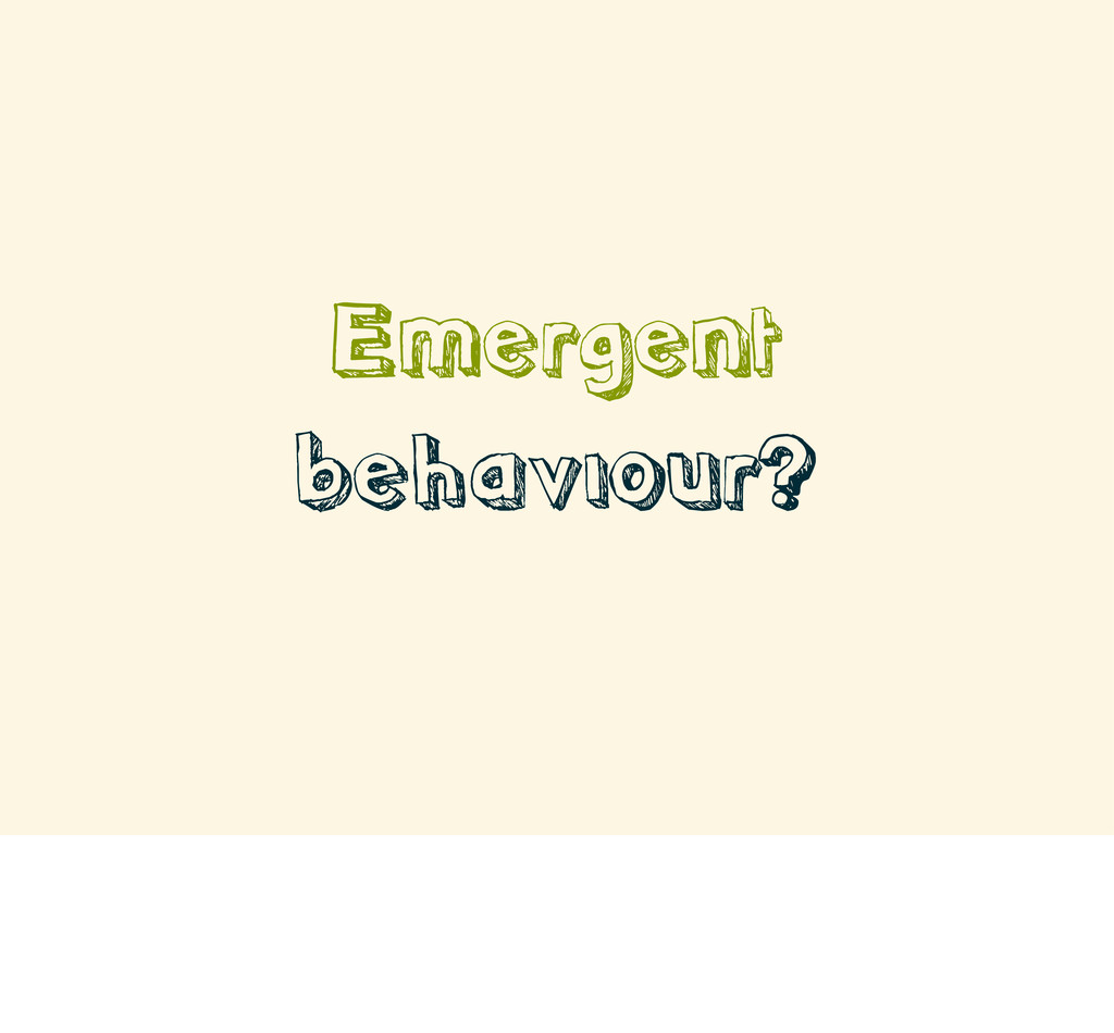 Emergent behaviour?