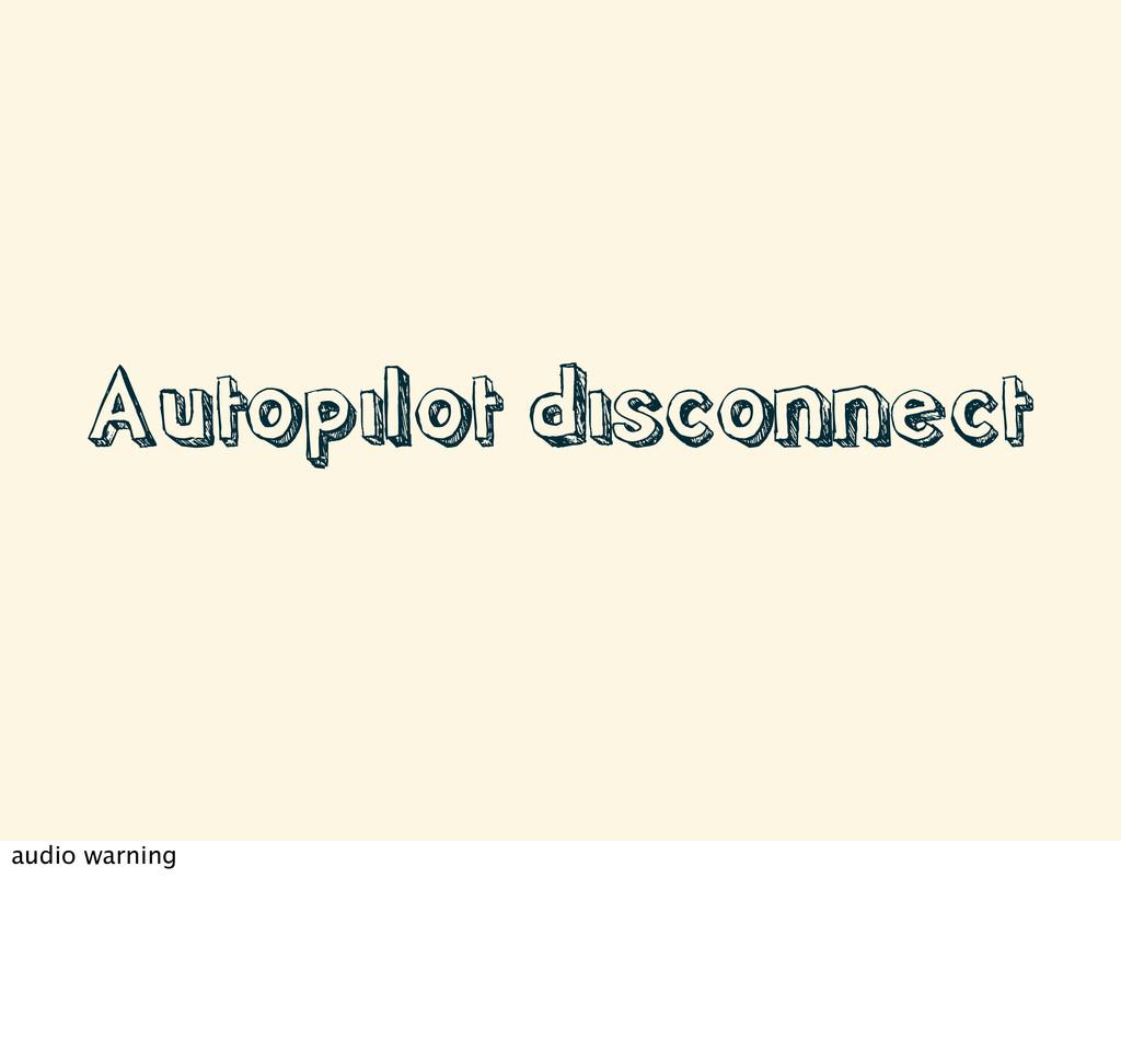 Autopilot disconnect audio warning