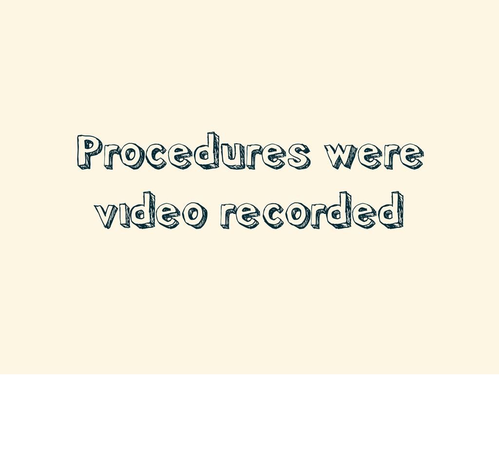 Procedures were video recorded