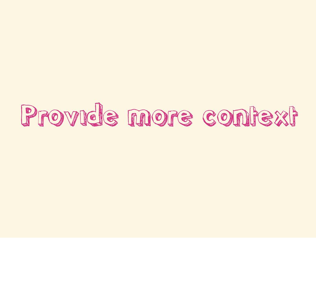 Provide more context