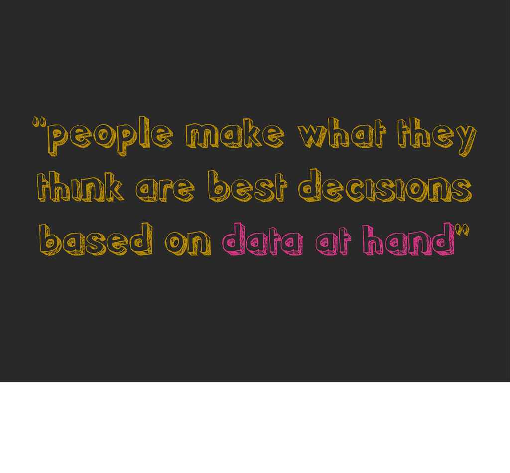 """""""people make what they think are best decisions..."""