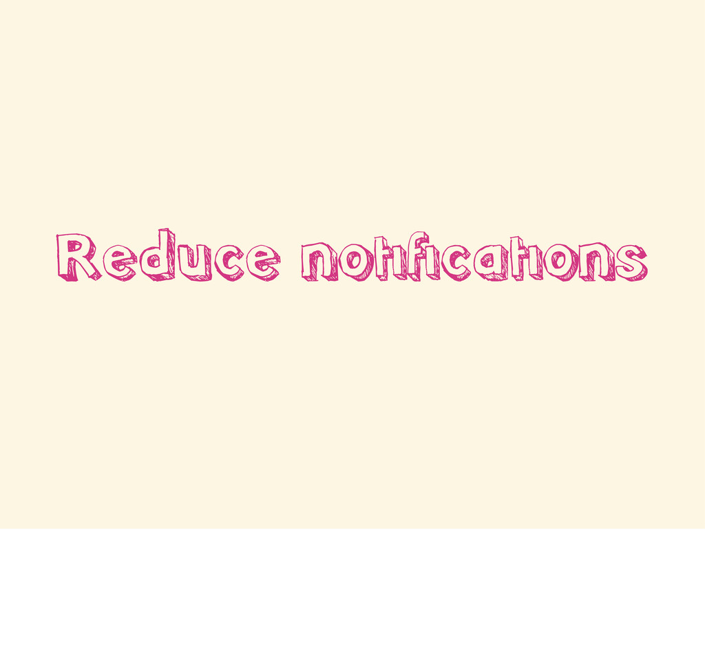 Reduce notifications