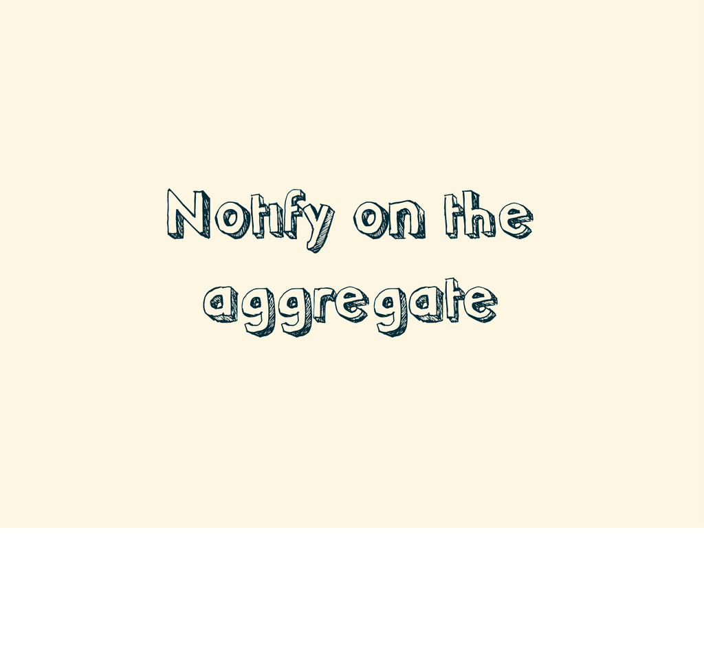 Notify on the aggregate