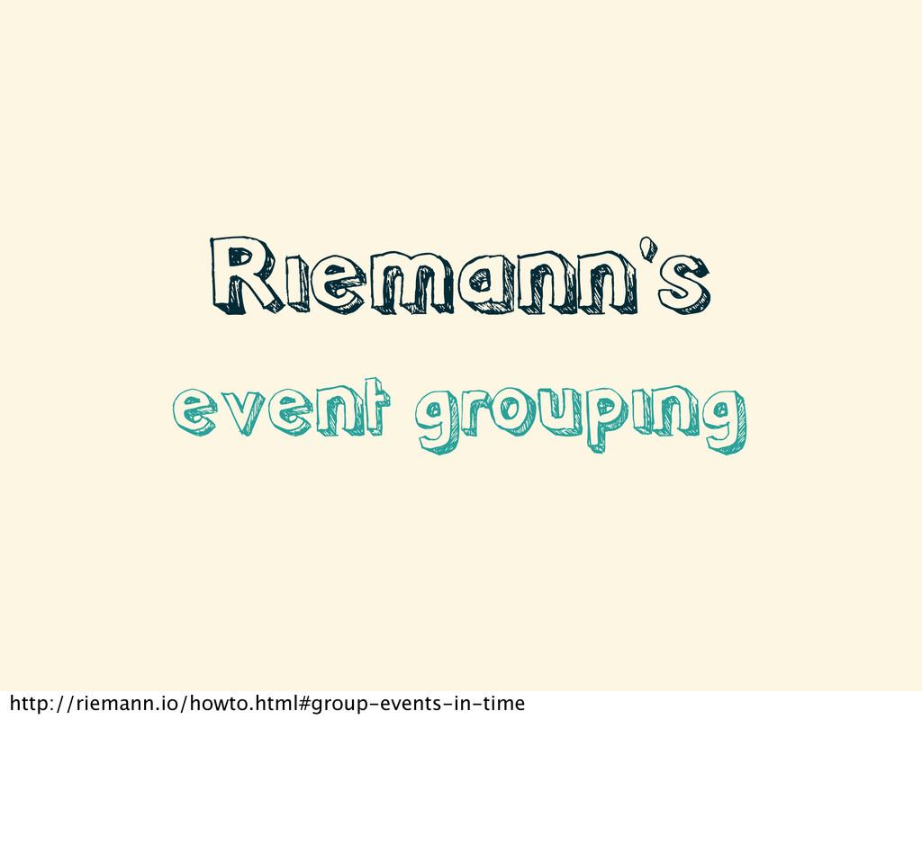 Riemann's event grouping http://riemann.io/howt...