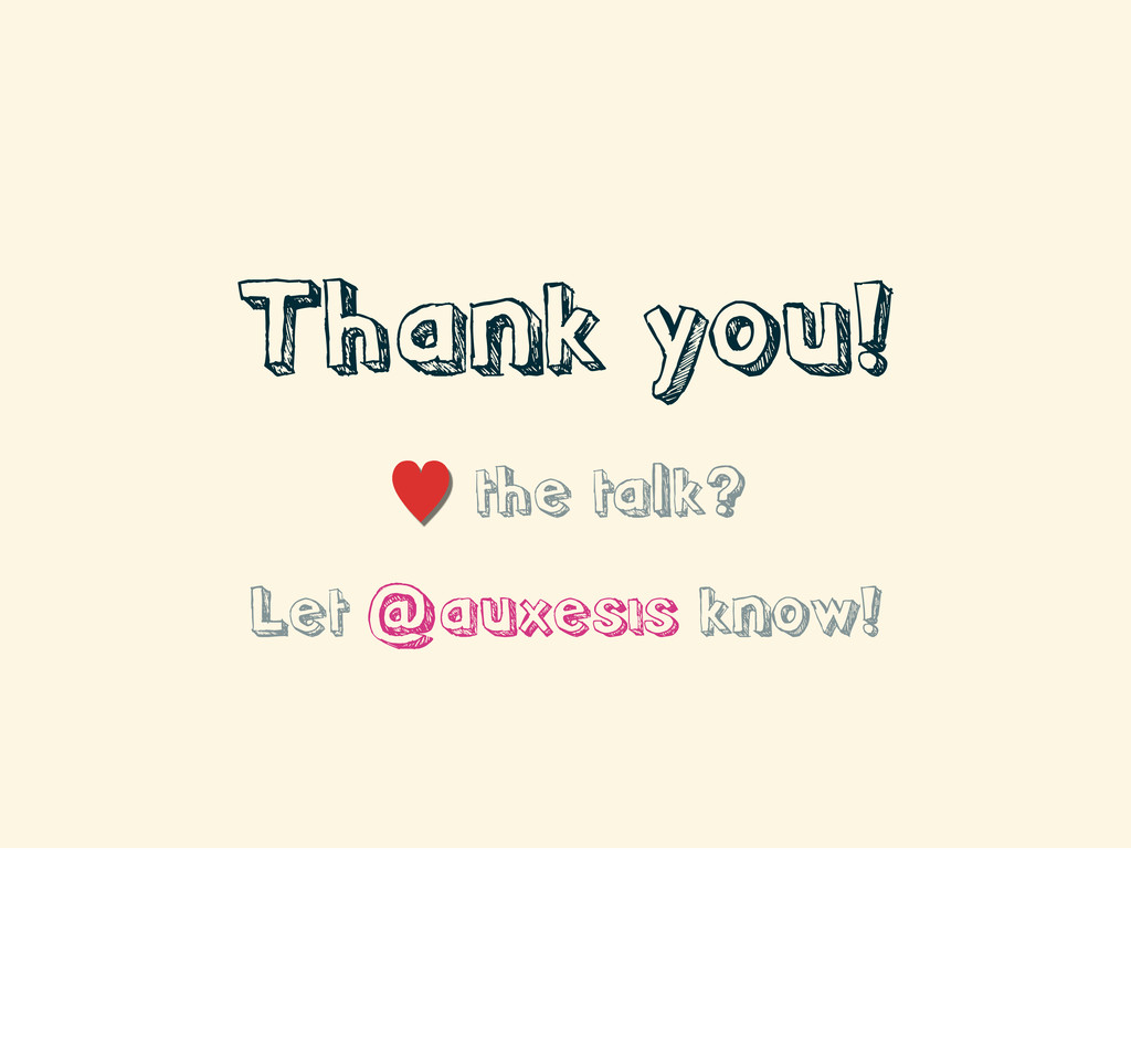 Thank you! — the talk? Let @auxesis know!