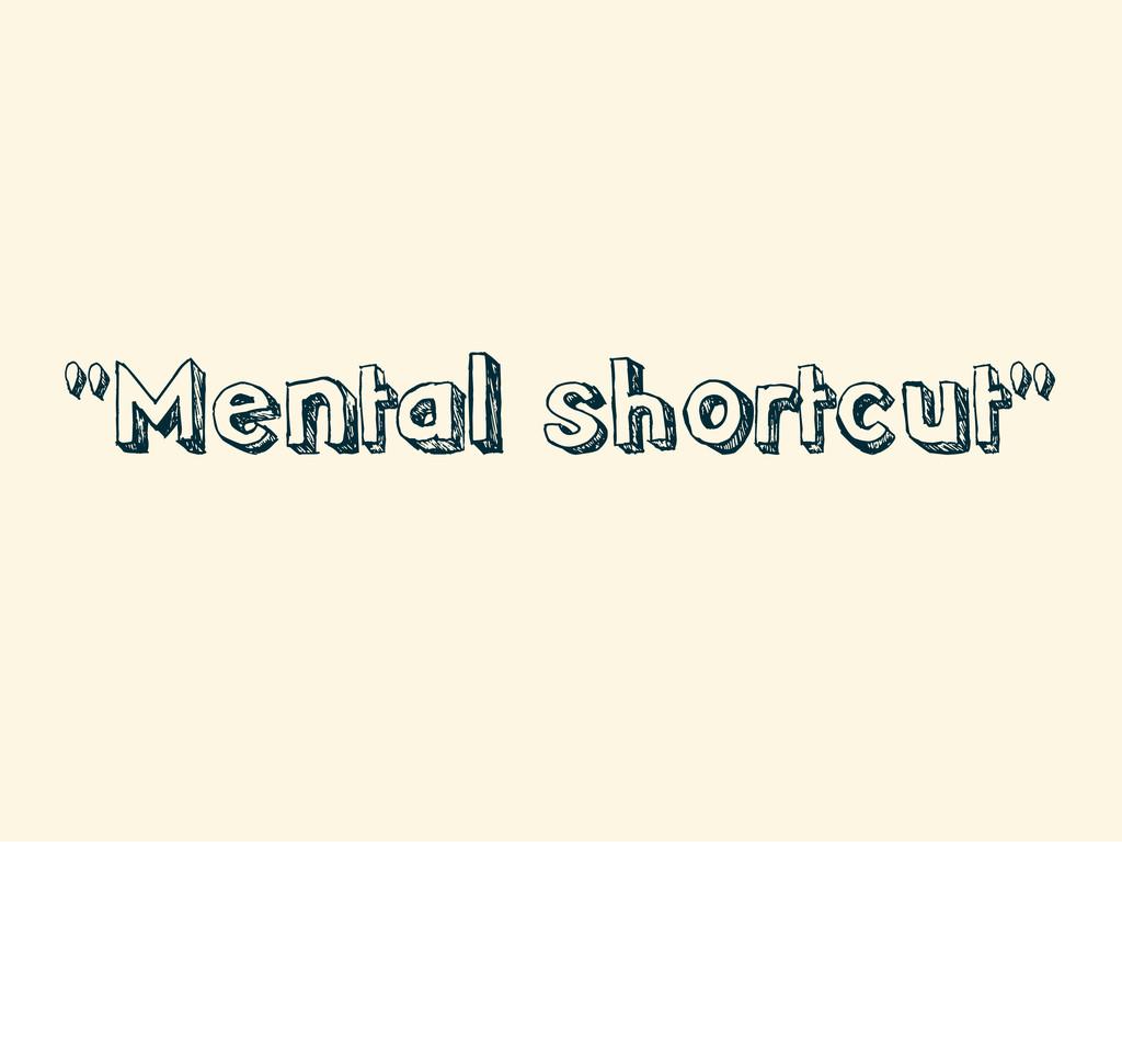 """""""Mental shortcut"""""""