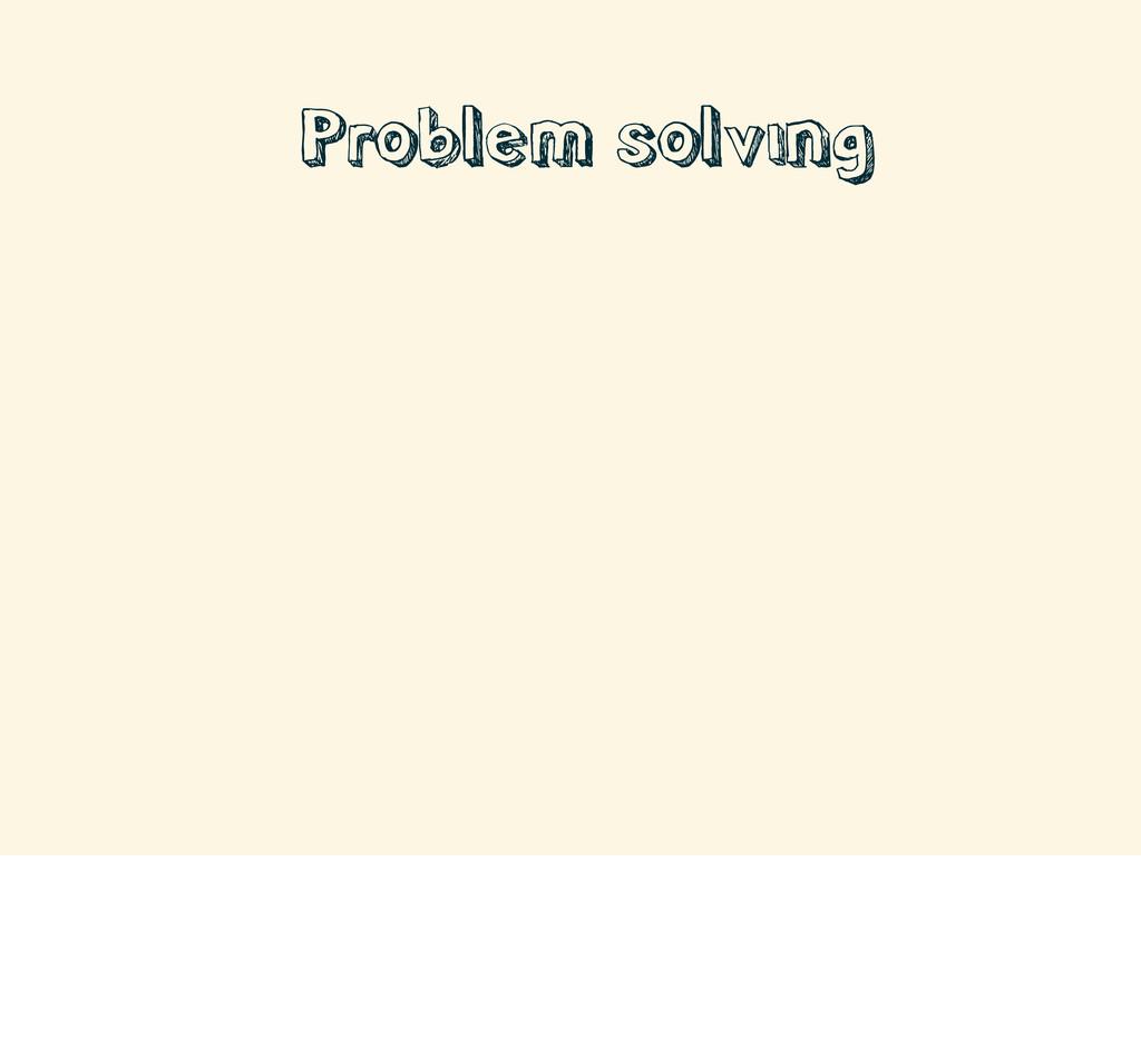 • Problem solving
