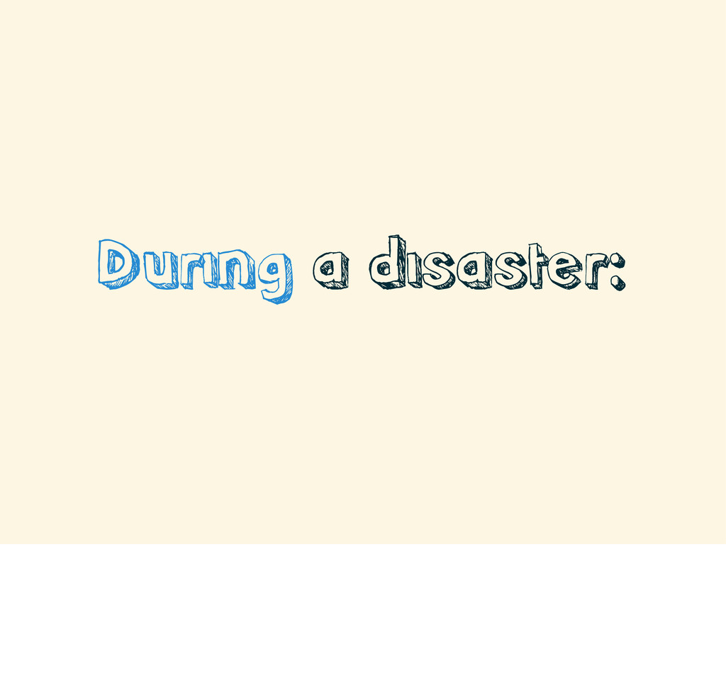 During a disaster: