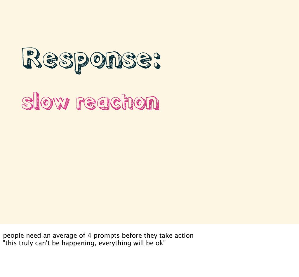 • Response: • slow reaction people need an aver...