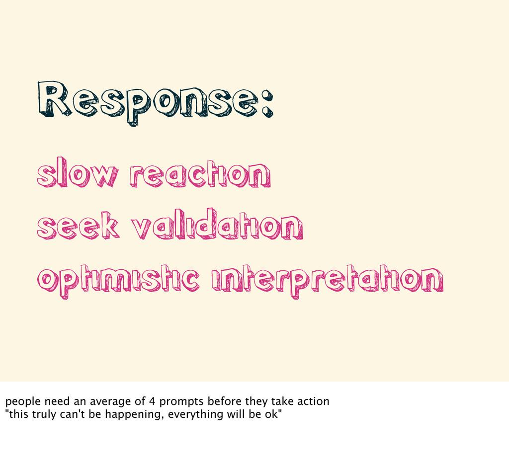 • Response: • slow reaction • seek validation •...