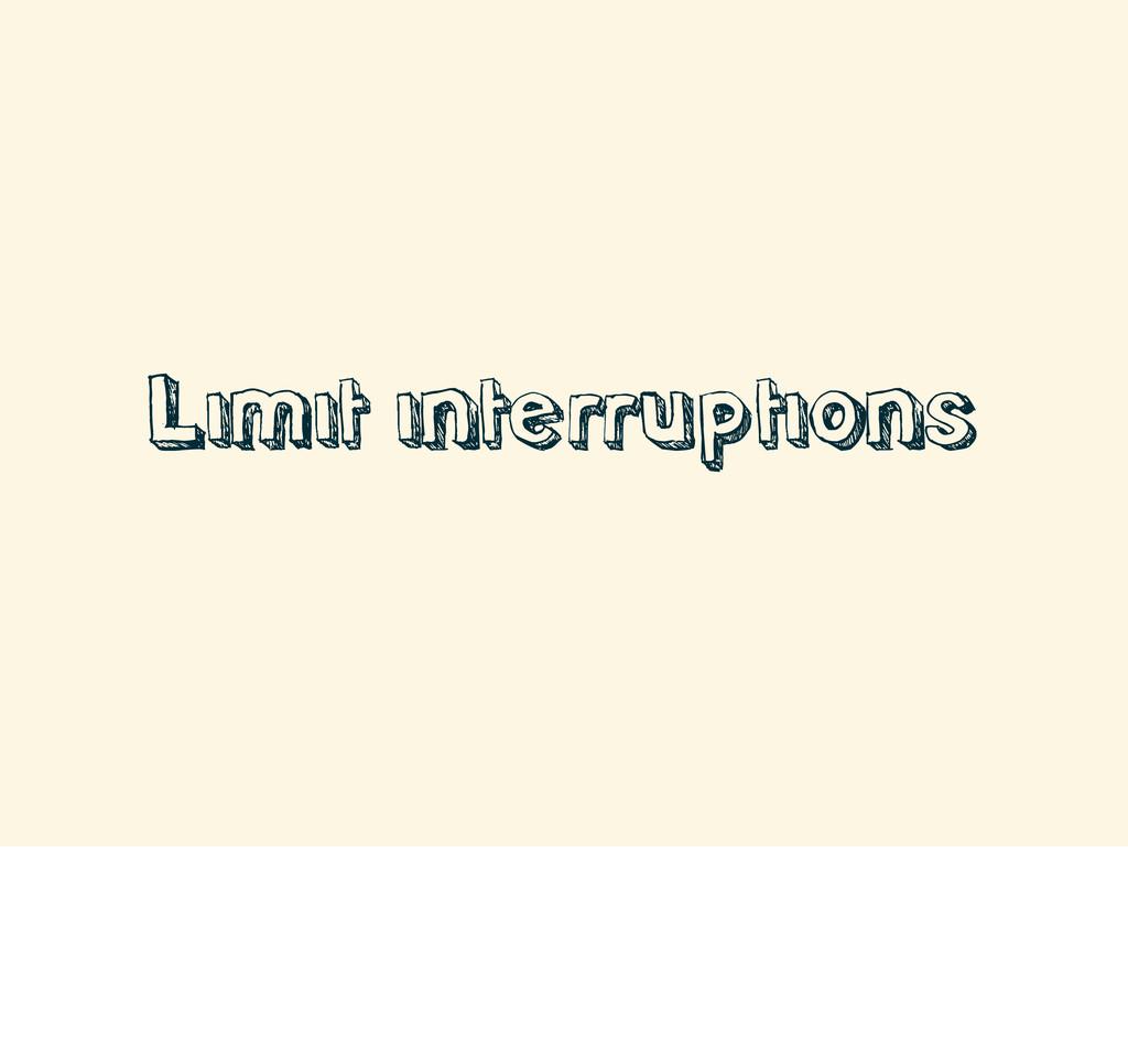 Limit interruptions