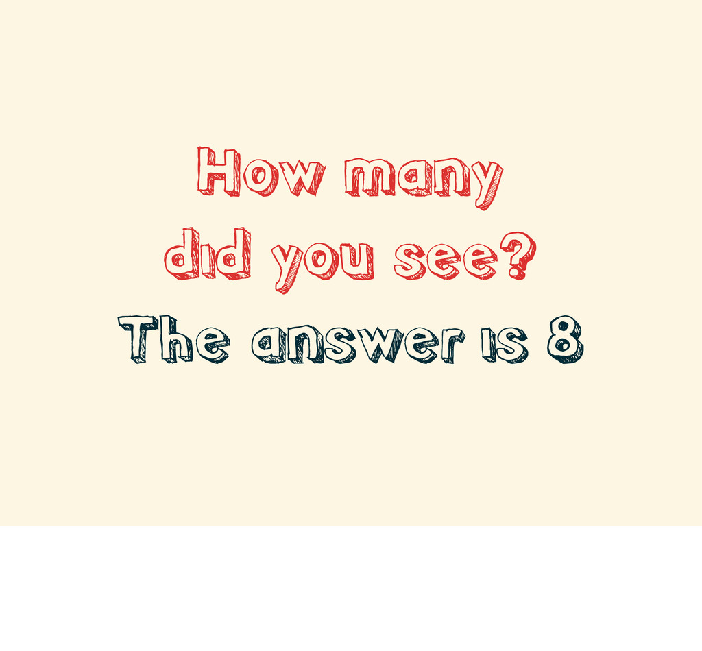 How many did you see? The answer is 8