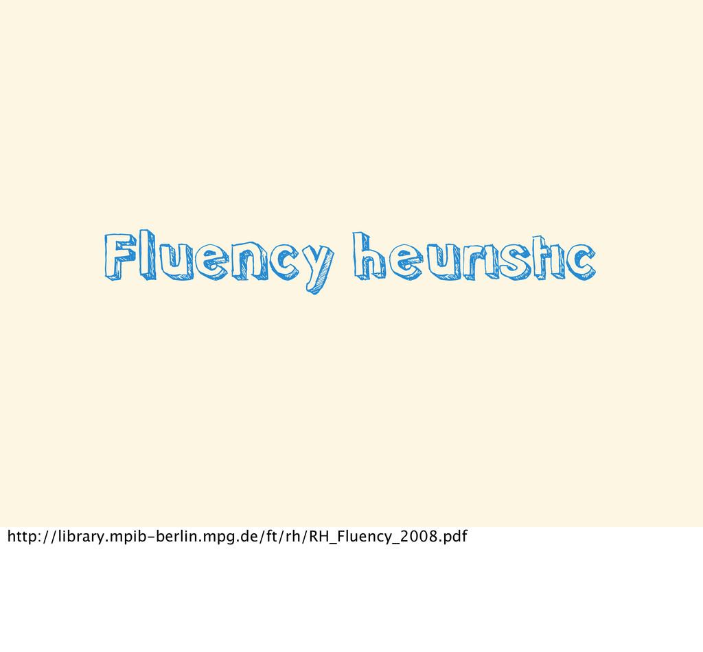 Fluency heuristic http://library.mpib-berlin.mp...
