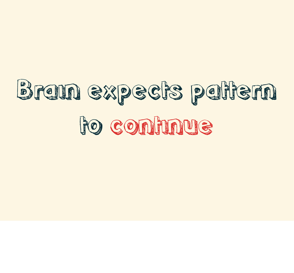 Brain expects pattern to continue