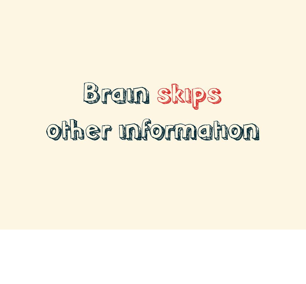 Brain skips other information
