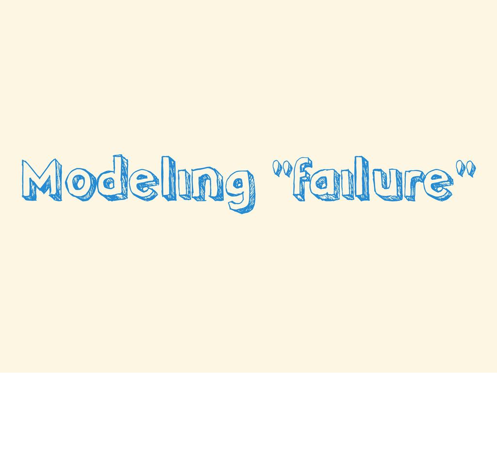"Modeling ""failure"""