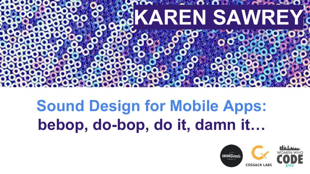 Sound Design for Mobile Apps: bebop, do-bop, do...