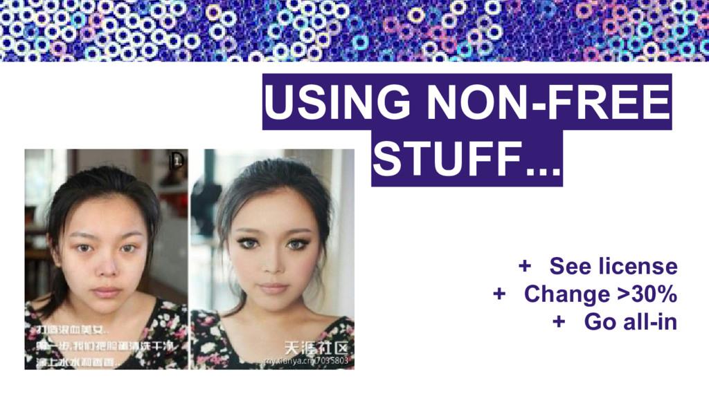 USING NON-FREE STUFF... + See license + Change ...