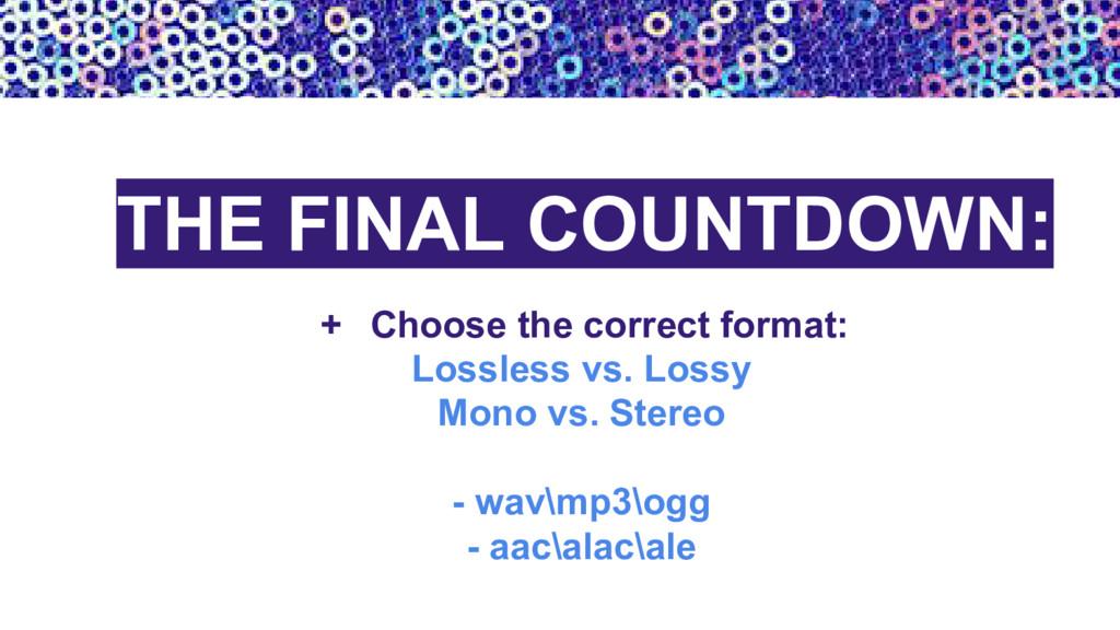 + Choose the correct format: Lossless vs. Lossy...