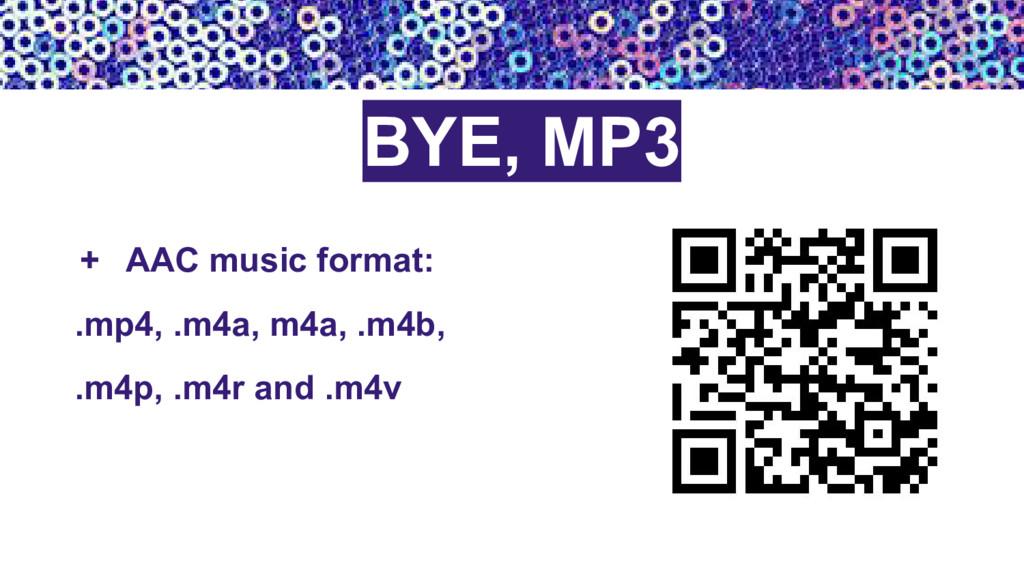+ AAC music format: .mp4, .m4a, m4a, .m4b, .m4p...