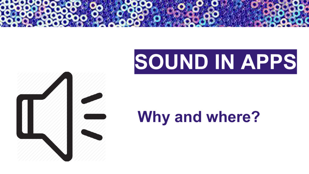 Why and where? SOUND IN APPS