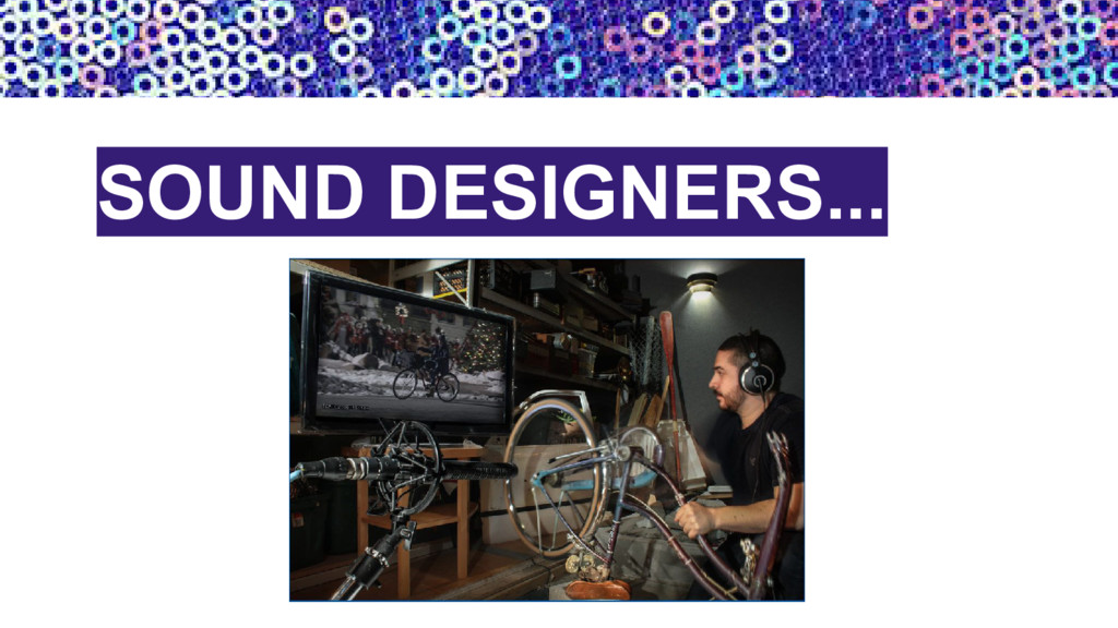 SOUND DESIGNERS...