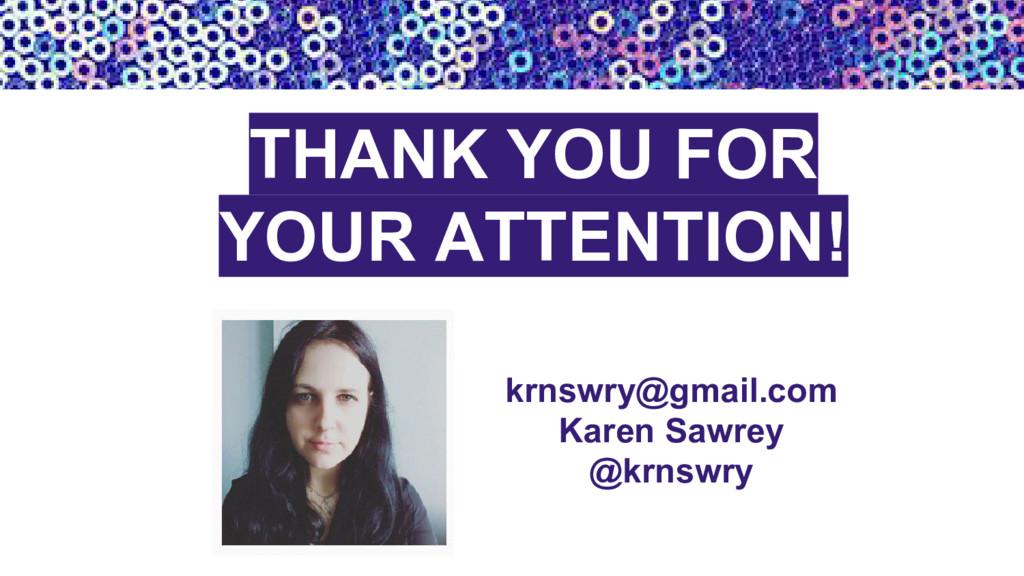 krnswry@gmail.com Karen Sawrey @krnswry THANK Y...