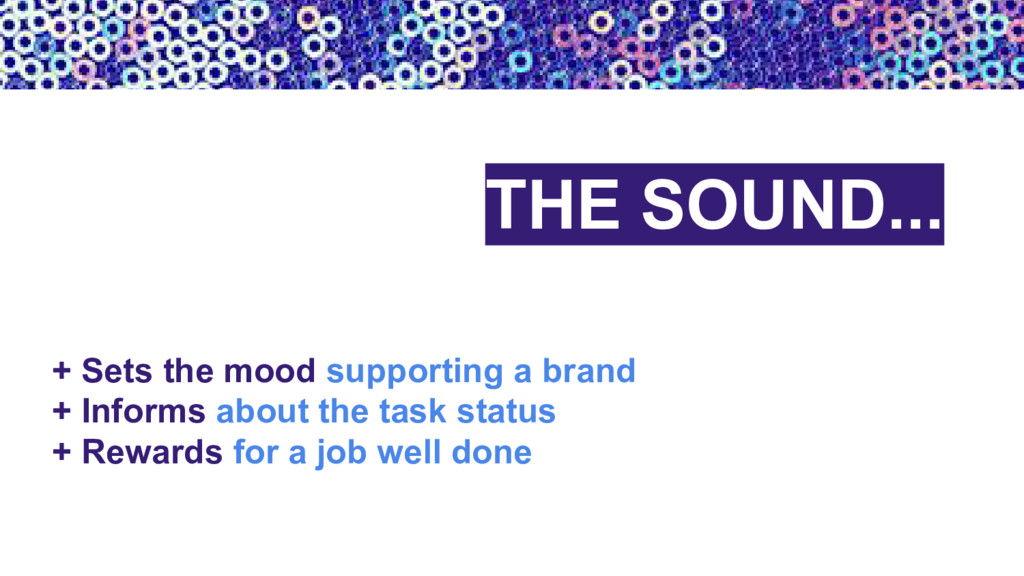 THE SOUND... + Sets the mood supporting a brand...