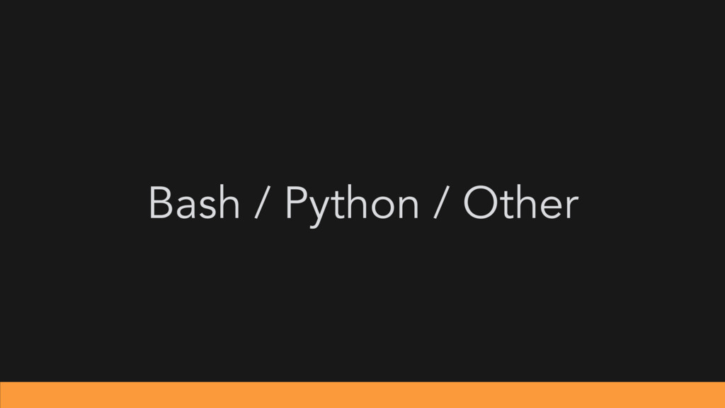 Bash / Python / Other