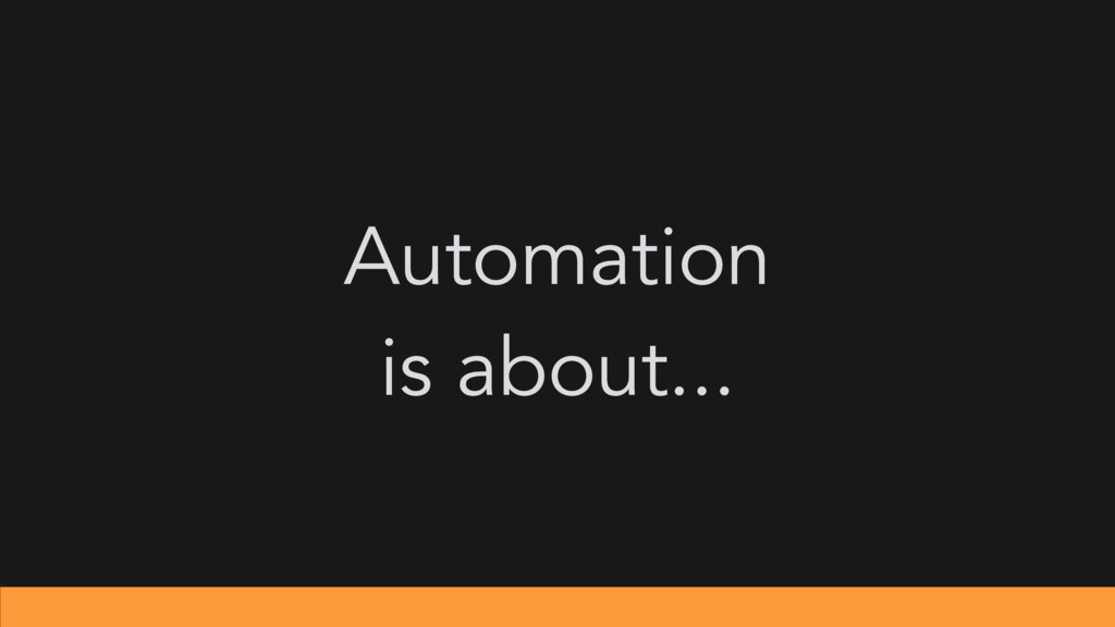 Automation is about...
