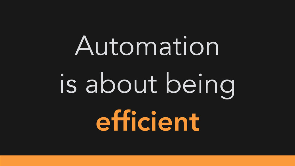 Automation is about being efficient