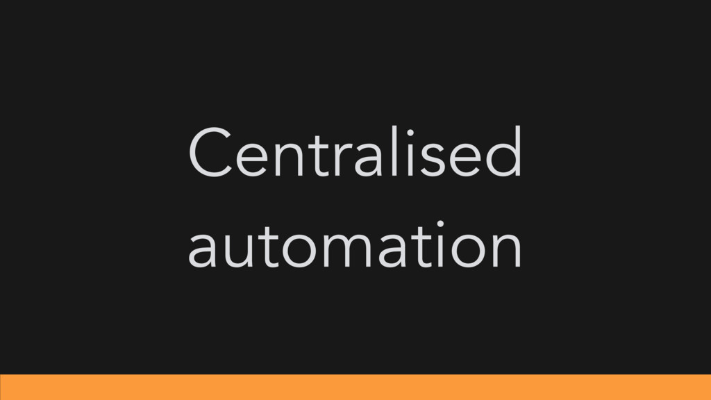 Centralised automation